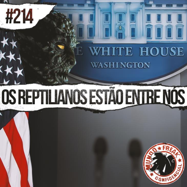 Os Reptilianos estão entre nós | MFC 214