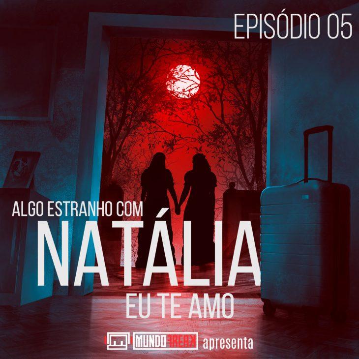 Algo Estranho com Natália   Episódio 05